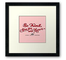 The 3 Musketeers - Be Kind, Aim for my Heart. Framed Print