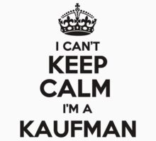 I cant keep calm Im a KAUFMAN by icant