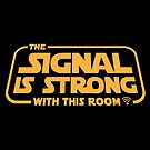 Star Wars - The Signal is Strong with this room. by Tee Brain Creative