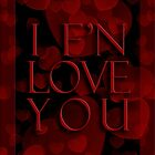 I FN LOVE YOU by TinaGraphics
