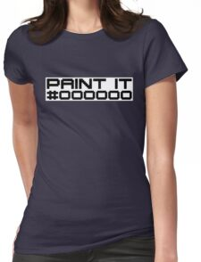 Paint It Black (Black Text White Block Version) Womens Fitted T-Shirt