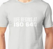 Life begins at ISO 640 Unisex T-Shirt
