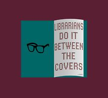 LIBRARIANS DO IT BETWEEN THE COVERS Unisex T-Shirt