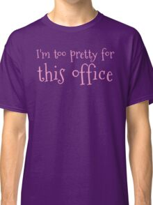 I'm too pretty for this office Classic T-Shirt