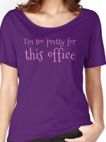 I'm too pretty for this office Women's Relaxed Fit T-Shirt