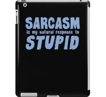 SARCASM is my natural response to STUPID iPad Case/Skin