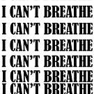 I CAN'T BREATHE by Paul Quixote Alleyne