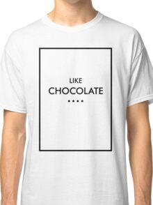 Like Chocolate - The 1975 Classic T-Shirt