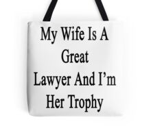 My Wife Is A Great Lawyer And I'm Her Trophy  Tote Bag