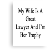 My Wife Is A Great Lawyer And I'm Her Trophy  Metal Print