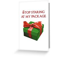 Stop Staring at my Package Christmas Present Greeting Card