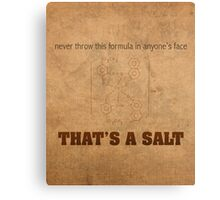 Never Throw This Formula in Anyones Face Thats a Salt Humor Poster Canvas Print