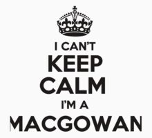 I cant keep calm Im a MACGOWAN by icant