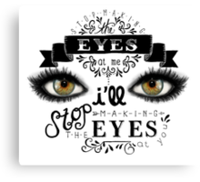 Stop Makin' the Eyes Canvas Print