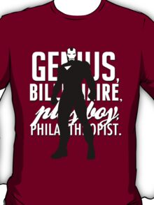Genius, Billionaire, Playboy, Philanthropist.  T-Shirt
