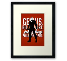 Genius, Billionaire, Playboy, Philanthropist.  Framed Print