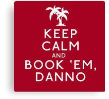 Keep Calm and Book 'Em, Danno Canvas Print