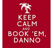 Keep Calm and Book 'Em, Danno Photographic Print