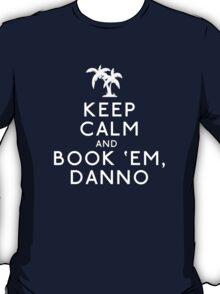Keep Calm and Book 'Em, Danno T-Shirt