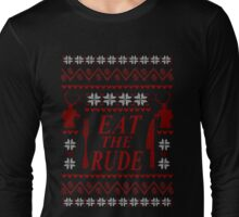 EAT THE RUDE - ugly christmas sweater  Long Sleeve T-Shirt