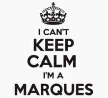 I cant keep calm Im a MARQUES by icant