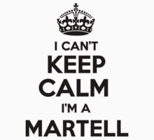I cant keep calm Im a MARTELL by icant