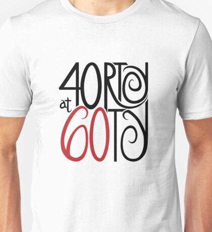 40rty at 60ty Unisex T-Shirt