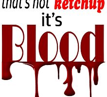 Do not worry, that's not ketchup, its blood.  by Izlucey