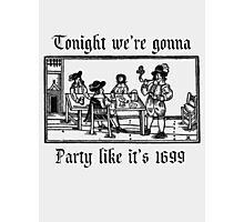 Tonight we're gonna party like it's 1699 Photographic Print