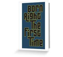 Born Right Greeting Card