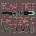 Bowties/Fezzes Are Cool! by AlyOhDesign