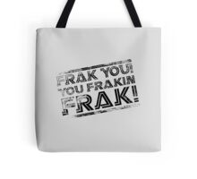 Frak you! You frakin' frak! B&W NEW 2014 PRODUCTS! Tote Bag