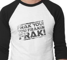 Frak you! You frakin' frak! B&W NEW 2014 PRODUCTS! Men's Baseball ¾ T-Shirt