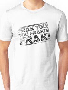 Frak you! You frakin' frak! B&W NEW 2014 PRODUCTS! Unisex T-Shirt