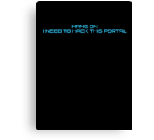 Hang on I Need to Hack this Portal Blue Canvas Print