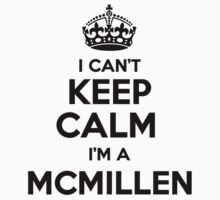 I cant keep calm Im a MCMILLEN by icant