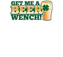 Get me a BEER, Wench! with pint glass and Shamrock  Photographic Print