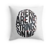 There are no strings on me... Throw Pillow