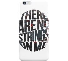 There are no strings on me... iPhone Case/Skin