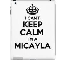 I cant keep calm Im a MICAYLA iPad Case/Skin