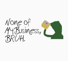 None of my business, Bruh Kids Tee