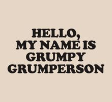 Funny 'Hello My Name is Grumpy Grumperson' Haters T-Shirt and Accessories by Albany Retro