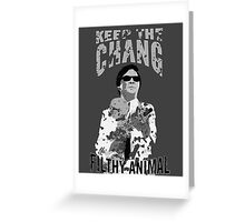 Keep The Chang You Filthy Animal (Black & White) Greeting Card