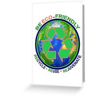 BE ECO-FRIENDLY: Recycle - Reuse - Rejuvenate (light) Greeting Card