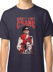 Keep The Chang You Filthy Animal Classic T-Shirt