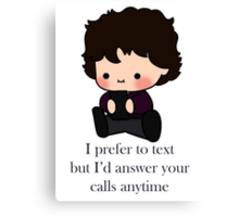''I prefer to text but I'd answer your calls anytime'' Canvas Print