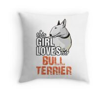 This Girl Loves Her Bull Terrier Throw Pillow