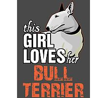 This Girl Loves Her Bull Terrier Photographic Print