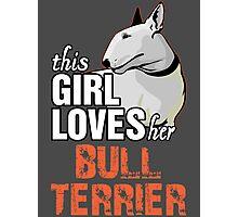 This Girl Loves Her Bull Terrier Photographic Print