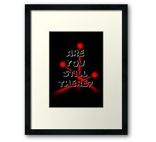Are you still there? Framed Print